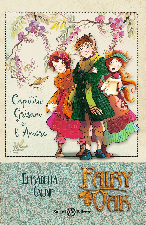 Capitan Grisam e l'amore. Fairy Oak. Vol. 4.