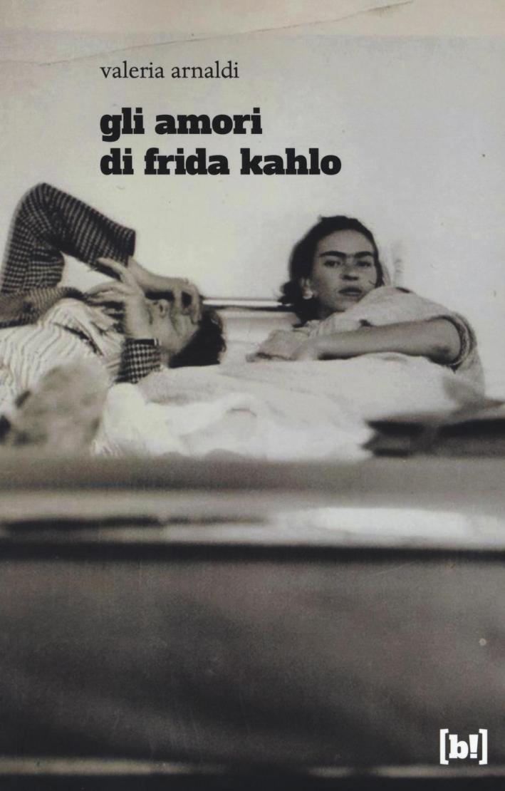 Gli amori di Frida Kahlo.