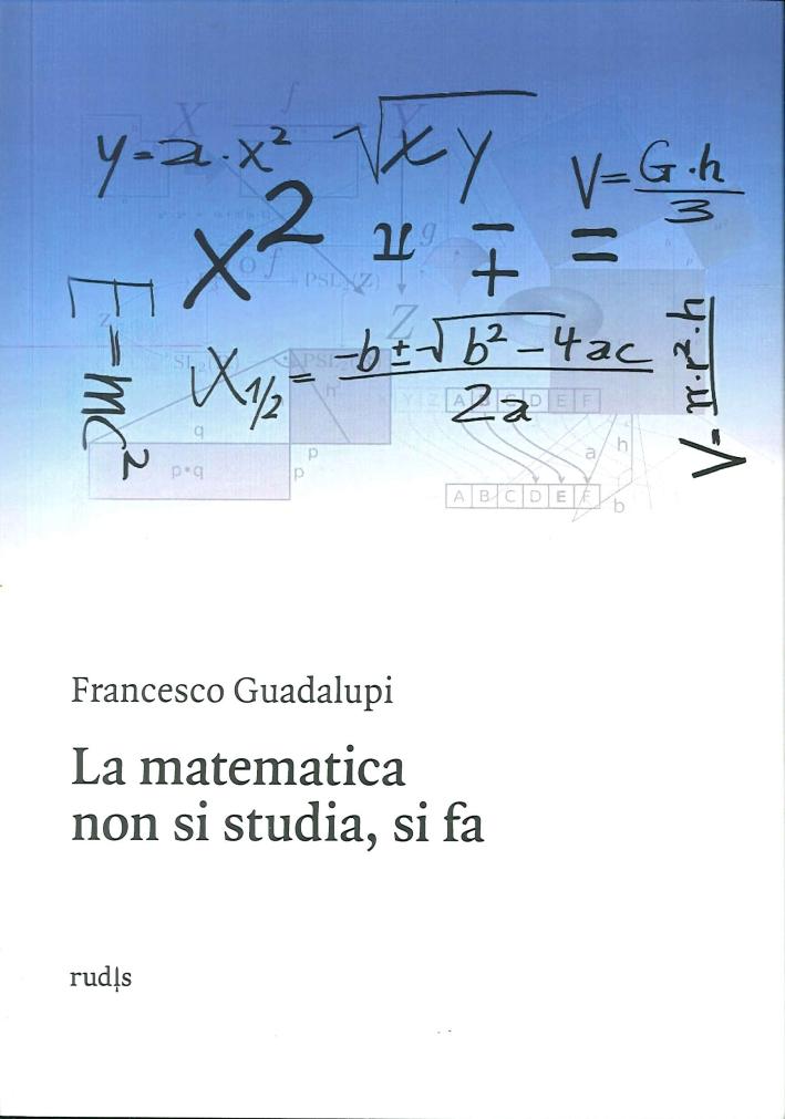 La Matematica non Si Studia, Si Fa.
