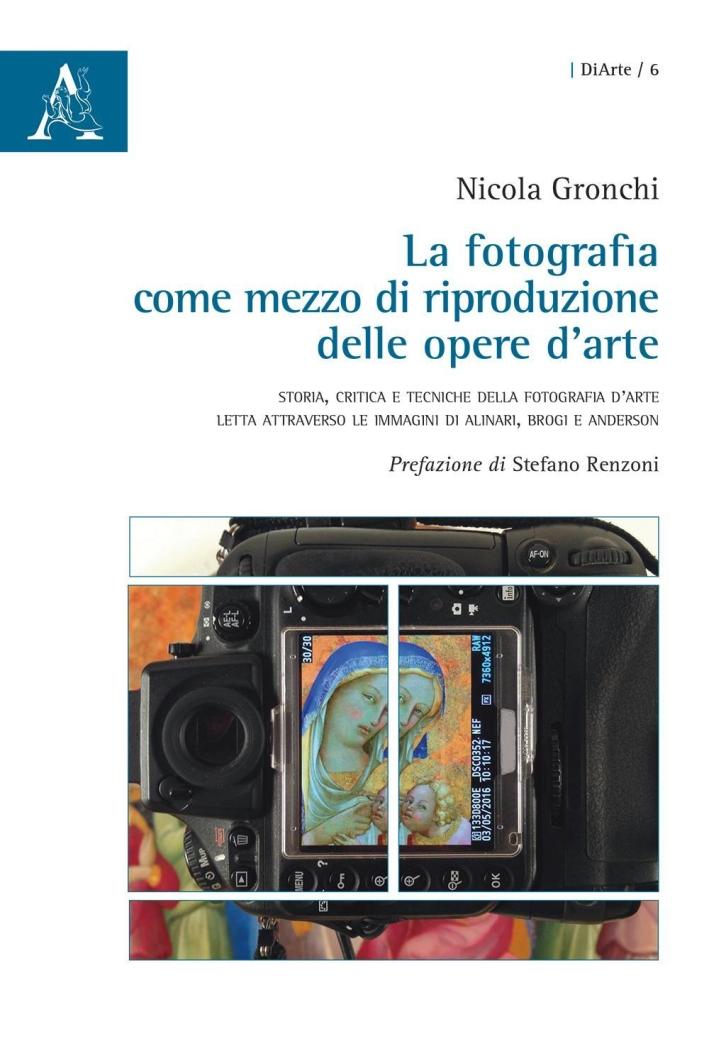 La fotografia come mezzo di riproduzione delle opere d'arte. Storia, critica e tecniche della fotografia d'arte letta attraverso le immagini di Alinari, Brogi e Ande.