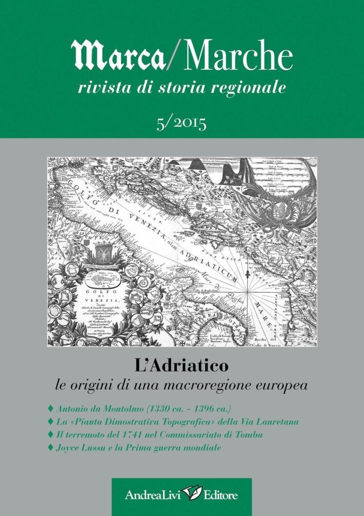 Marca/Marche. Rivista di storia generale (2015). Vol. 5: L' Adriatico. Le origini di una macroregione europea