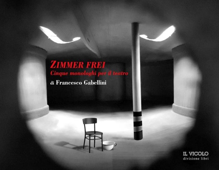 Zimmer Frei. Cinque Monologhi per il Teatro.