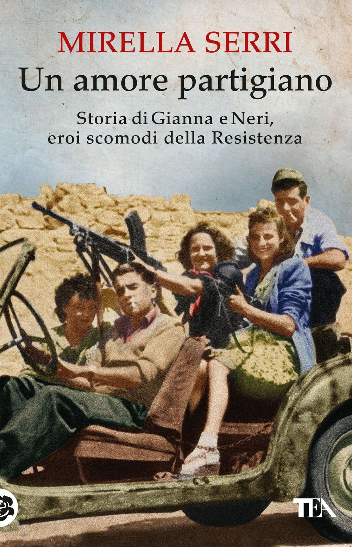Un amore partigiano. Storia di Gianna e Neri, eroi scomodi della Resistenza.