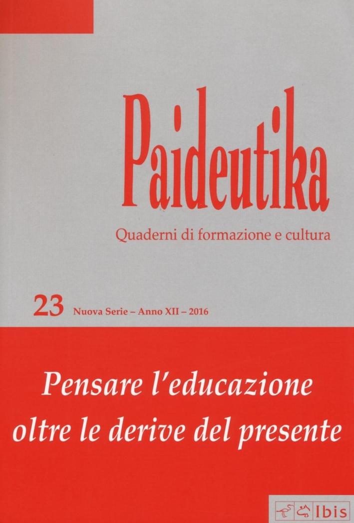 Paideutika. Vol. 23: Pensare l'educazione oltre le derive del presente