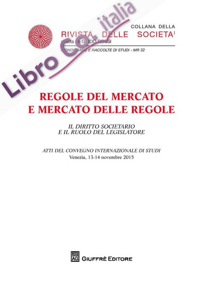 Regole del mercato e mercato delle regole. Il diritto societario e il ruolo del legislatore.