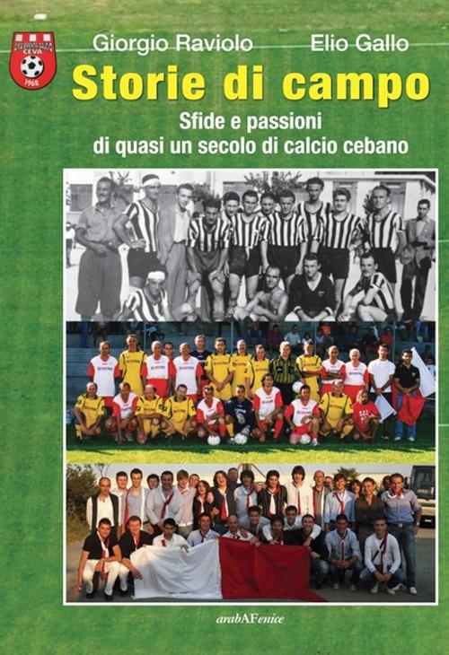Storie di campo. Sfide e passioni di quasi un secolo di calcio cebano.