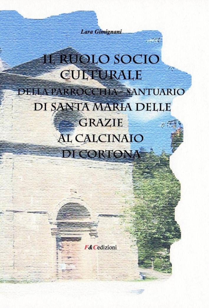 Il ruolo socio culturale della parrocchia Santuario di Santa Maria delle Grazie al Calcinaio di Cortona.
