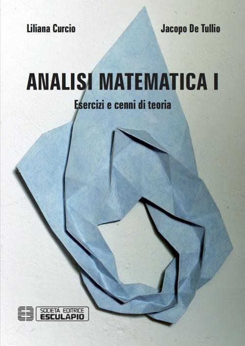 Analisi matematica 1. Esercizi e cenni di teoria.