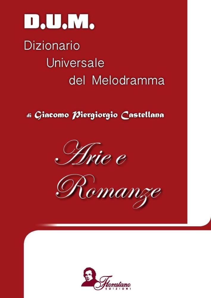 D.U.M. Dizionario Universale del Melodramma. Arie e romanze.