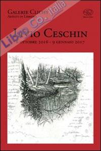 Livio Ceschin 6 ottobre 2016 - 9 gennaio 2017. Ediz. illustrata