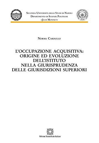 L'occupazione acquisitiva: origine ed evoluzione dell'istituto nella giurisprudenza delle giurisdizioni superiori