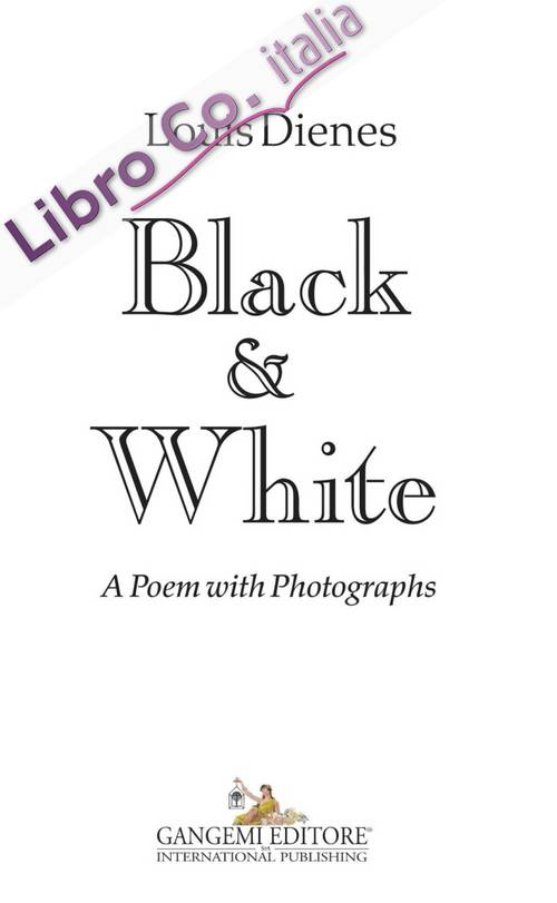 Black & white. A poem with photographs. Ediz. illustrata