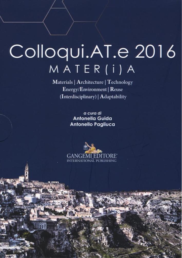 Colloqui.AT.e 2016 MATER(i)A. Materials, Architecture, Technology, Energy/Environment, Reuse (Interdisciplinary), Adaptability.