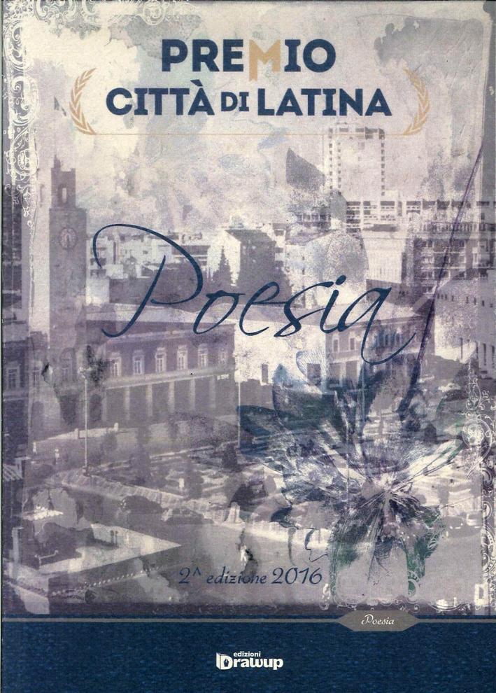Premio Città di Latina. Premio Internazionale di Poesia. 2016 [Seconda Edizione].