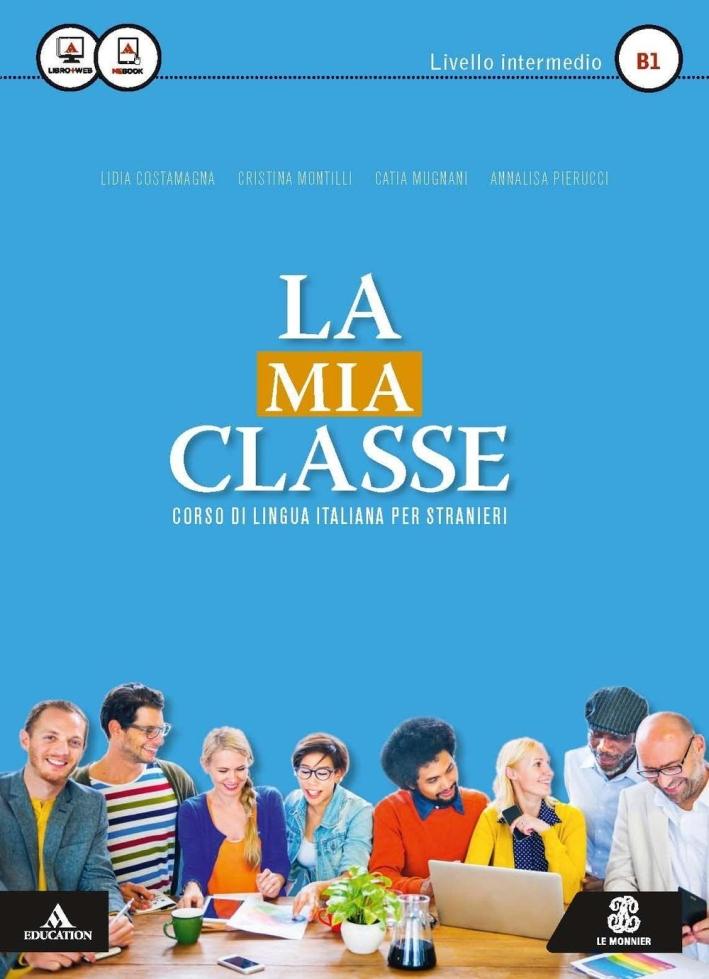 La mia classe. Corso di lingua italiana per stranieri. Livello intermedio (B1). Con CD Audio formato MP3.