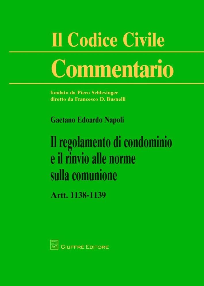 Commentario al codice civile. Artt. 1138-1139: Il regolamento di condominio e il rinvio alle norme sulla comunione.