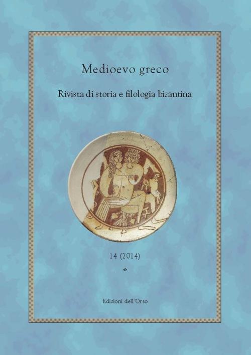 Medioevo greco. Rivista di storia e filologia bizantina (2014).  Vol. 14