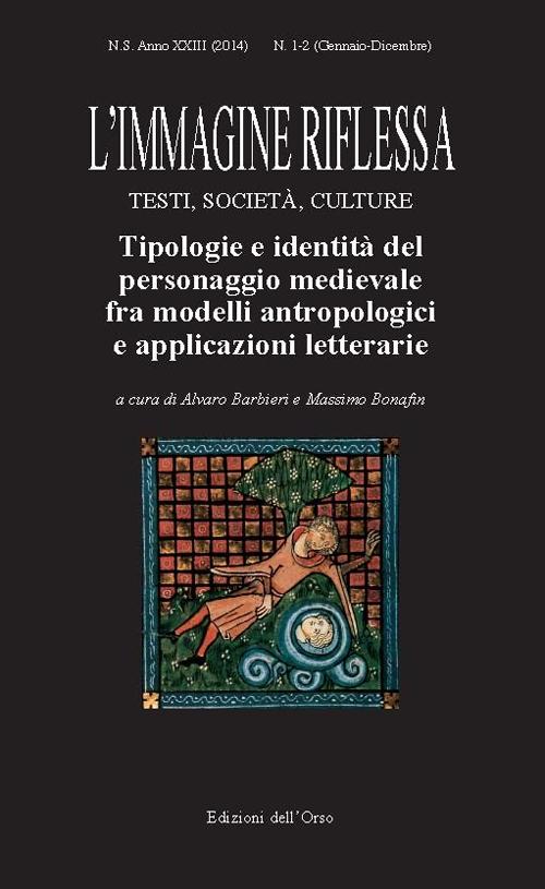 L'immagine riflessa. Testi, società, culture. Anno 23°. Vol. 1-2: Tipologie e identità del personaggio medievale fra modelli antropologici e applicazioni letterarie.