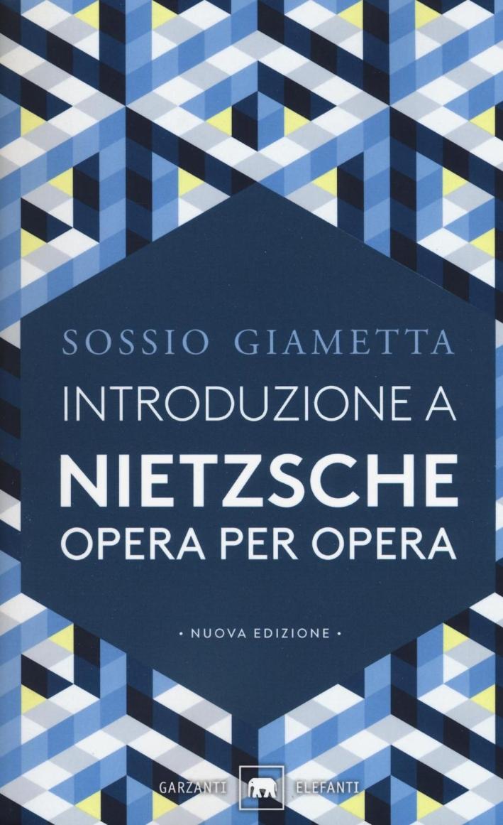 Introduzione a Nietzsche. Opera per opera.