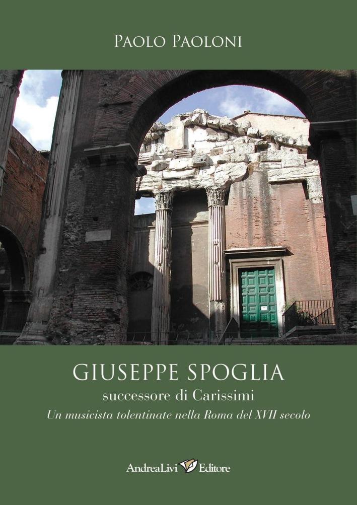 Giuseppe Spoglia successore di Carissimi. Un musicista tolentinate nella Roma del XVII secolo.