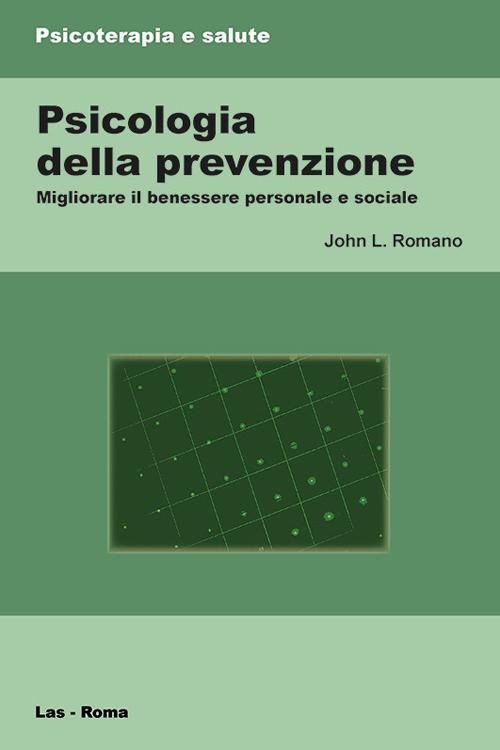 Psicologia della prevenzione. Migliorare il benessere personale e sociale.