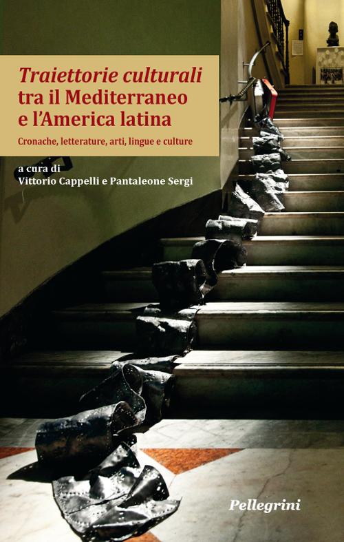 Traiettorie culturali tra il Mediterraneo e l'America latina. Cronache, letterature, arti, lingue e culture.