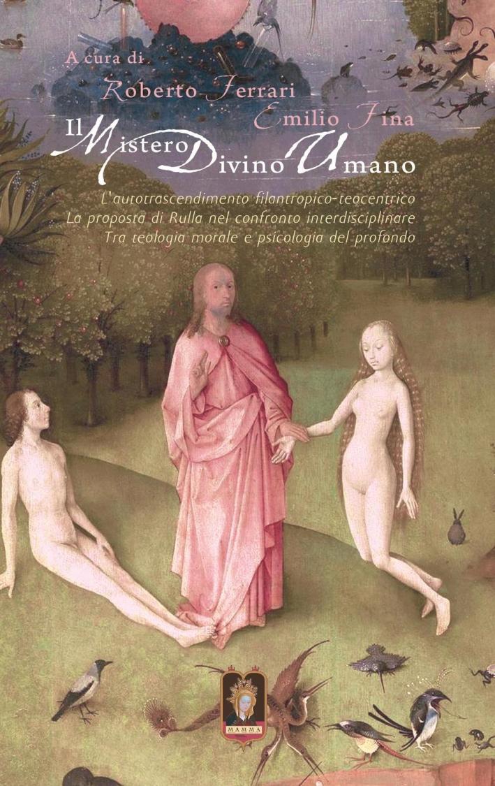 Il mistero divino umano. L'autotrascendimento filantropico-teocentrico: la proposta di Rulla nel confronto interdisciplinare tra teologia morale e psicologia del profondo