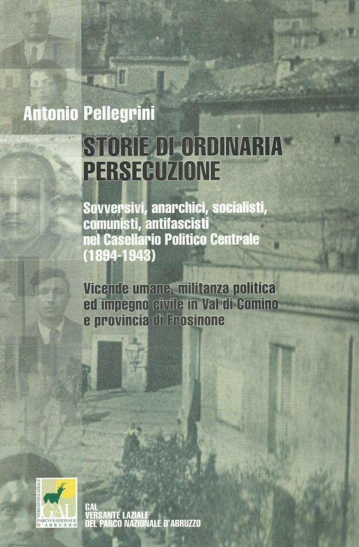 Storie di ordinaria persecuzione. Sovversivi, anarchici, socialisti, comunisti, antifascisti nel casellario politico centrale (1894-1943)