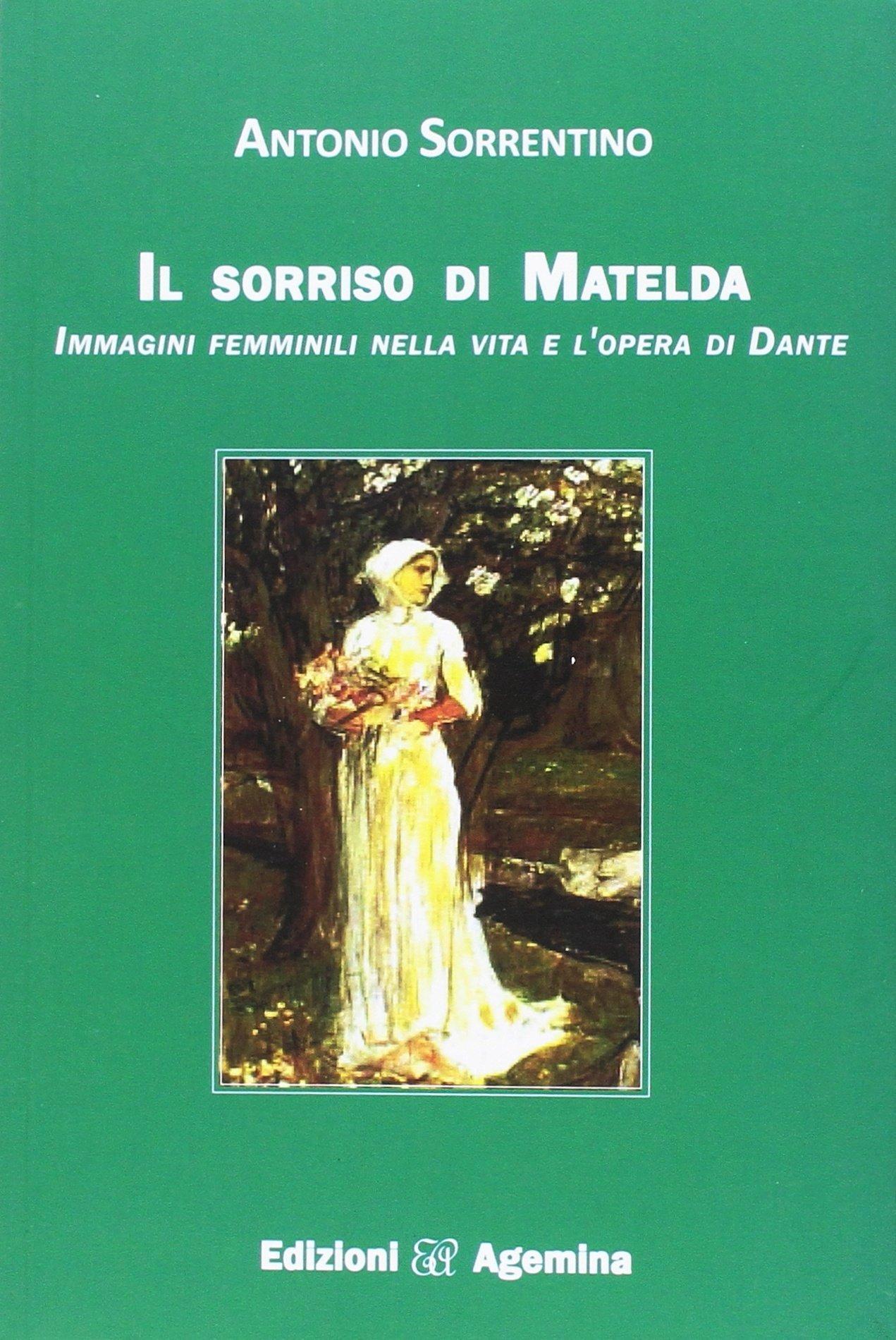 Il sorriso di Matelda. Immagini femminili nella vita e l'opera di Dante.