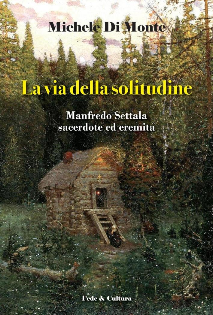 La via della solitudine. Manfredo Settala, sacerdote ed eremita