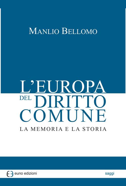 L'Europa del diritto comune. La memoria e la storia.