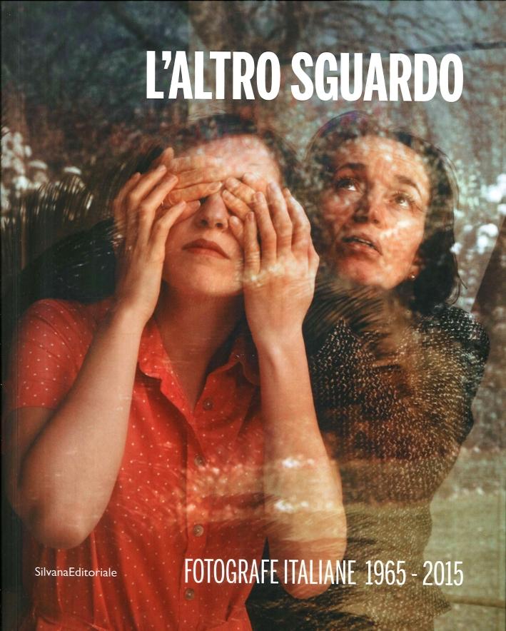 L'Altro Sguardo Fotografe Italiane 1965-2015