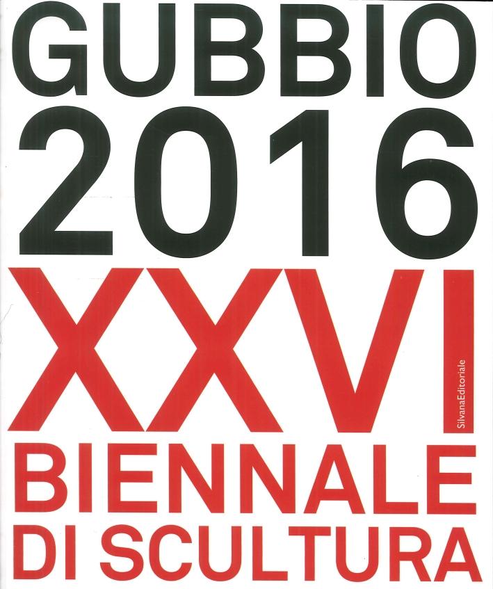 Gubbio 2016. XXVI Biennale di Scultura