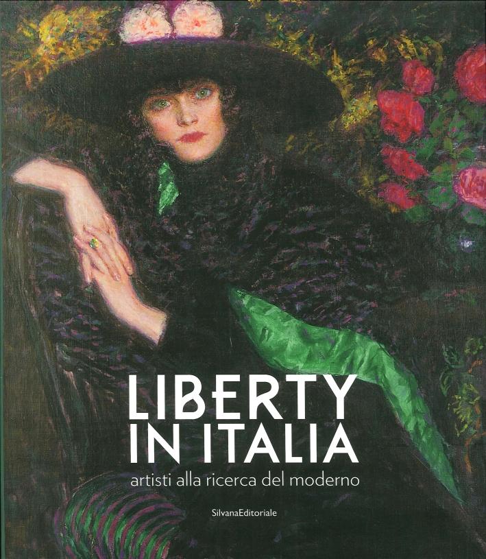 Liberty in Italia. Gli Artisti alla Ricerca del Moderno