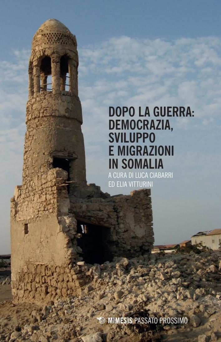 Dopo la guerra. Democrazia, sviluppo e migrazioni in Somalia.