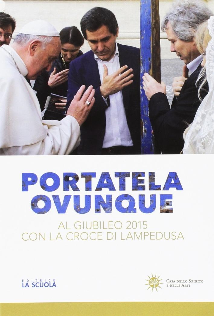 Portatela ovunque. Al Giubileo 2015 con la croce di Lampedusa