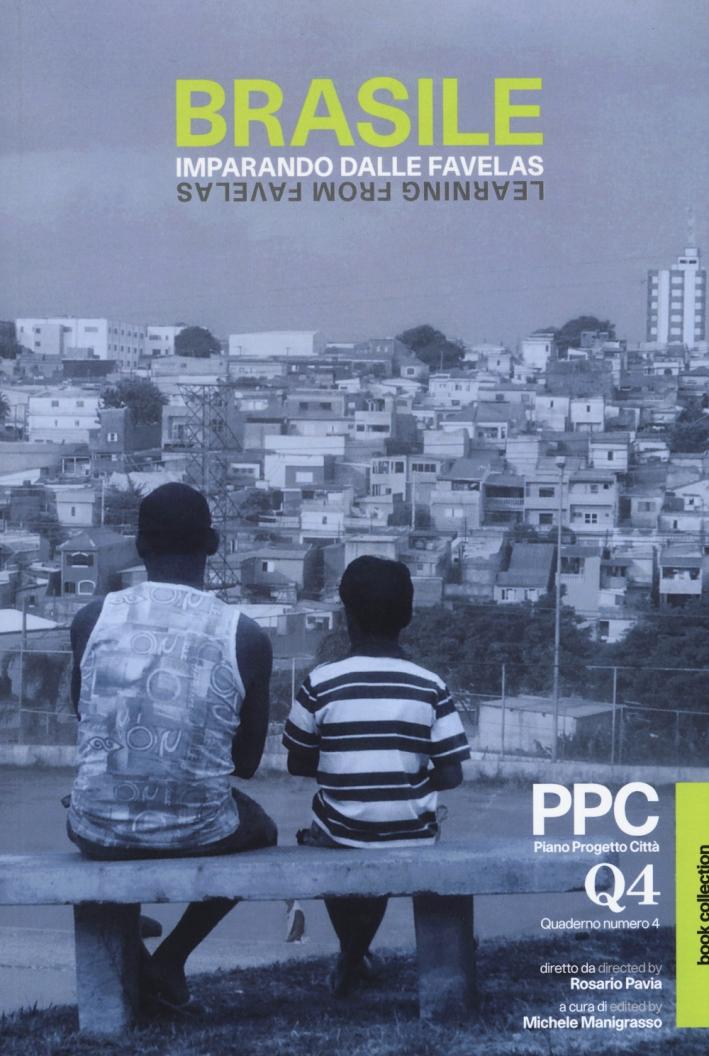 Brasile. Imparando dalle favelas-Learning from favelas. PPC Piano Progetto Città. Quaderno. Ediz. bilingue. Vol. 4.