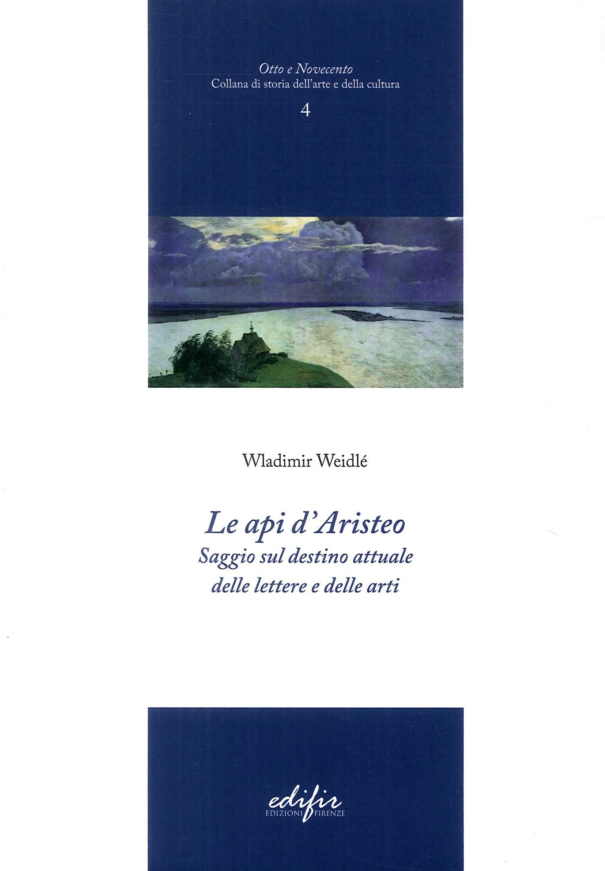 Le Api d'Aristeo. Saggio sul Destino Attuale delle Lettre e delle Arti.