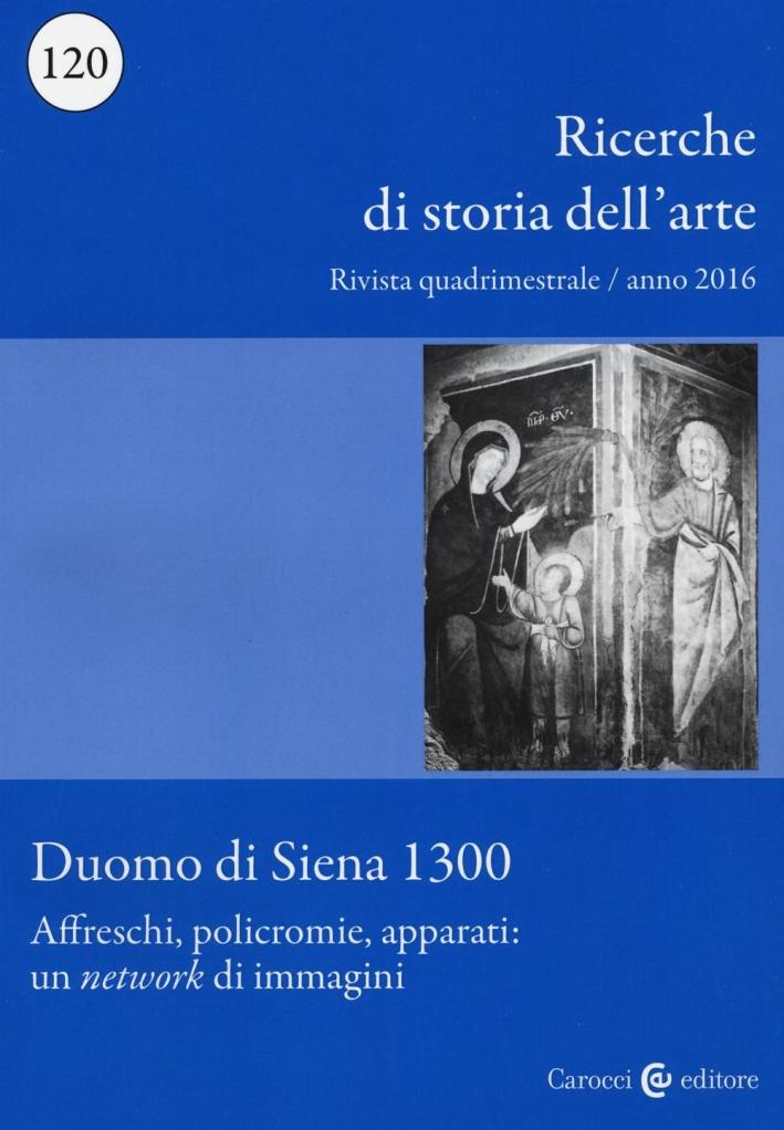 Ricerche di storia dell'arte. 120. 2016. Duomo di Siena 1300 : affreschi, policromie, apparati. Un network di immagini.