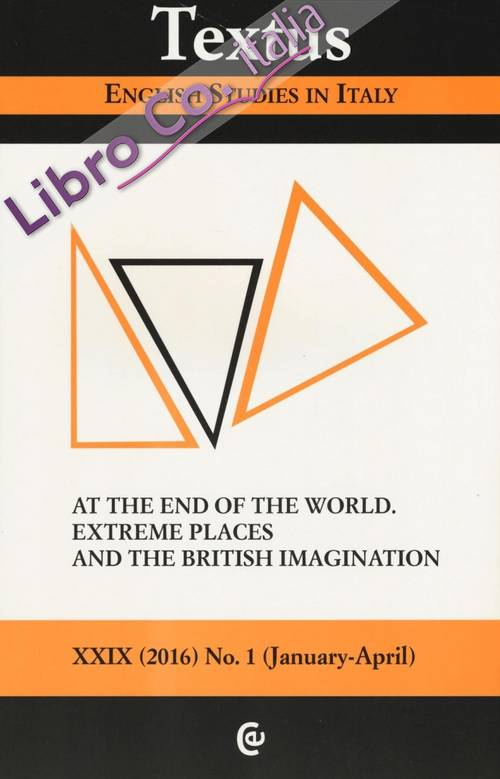 Textus. English studies in Italy (2016). Vol. 1: At the end of the world. Extreme places and the british imagination