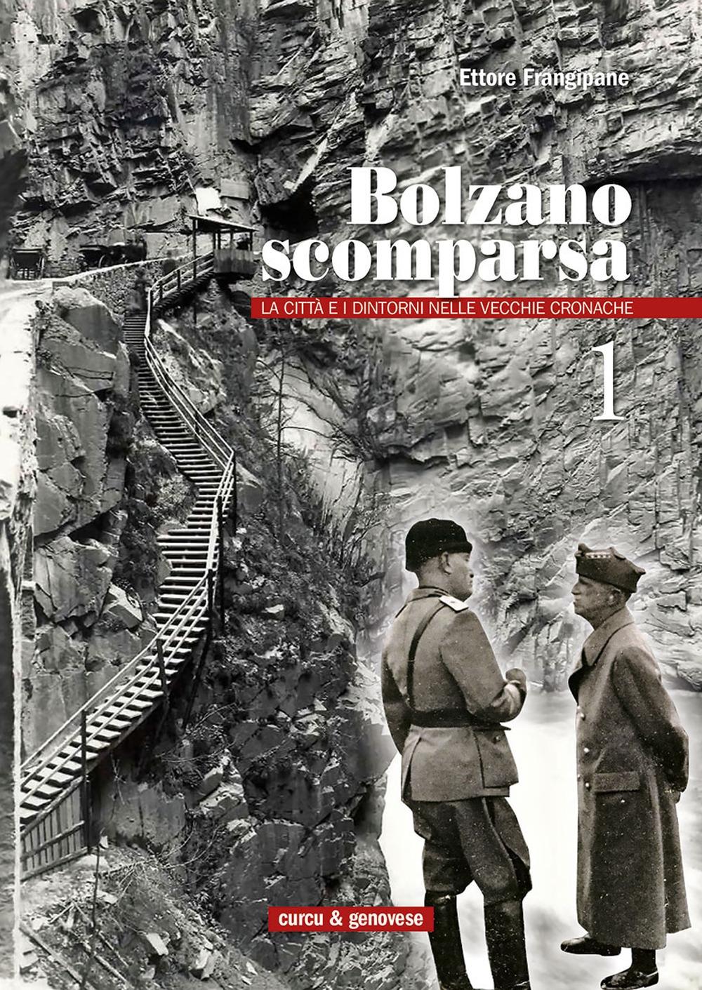 Bolzano Scomparsa. La Città e i Dintorni nelle Vecchie Cronache. Vol. 1.