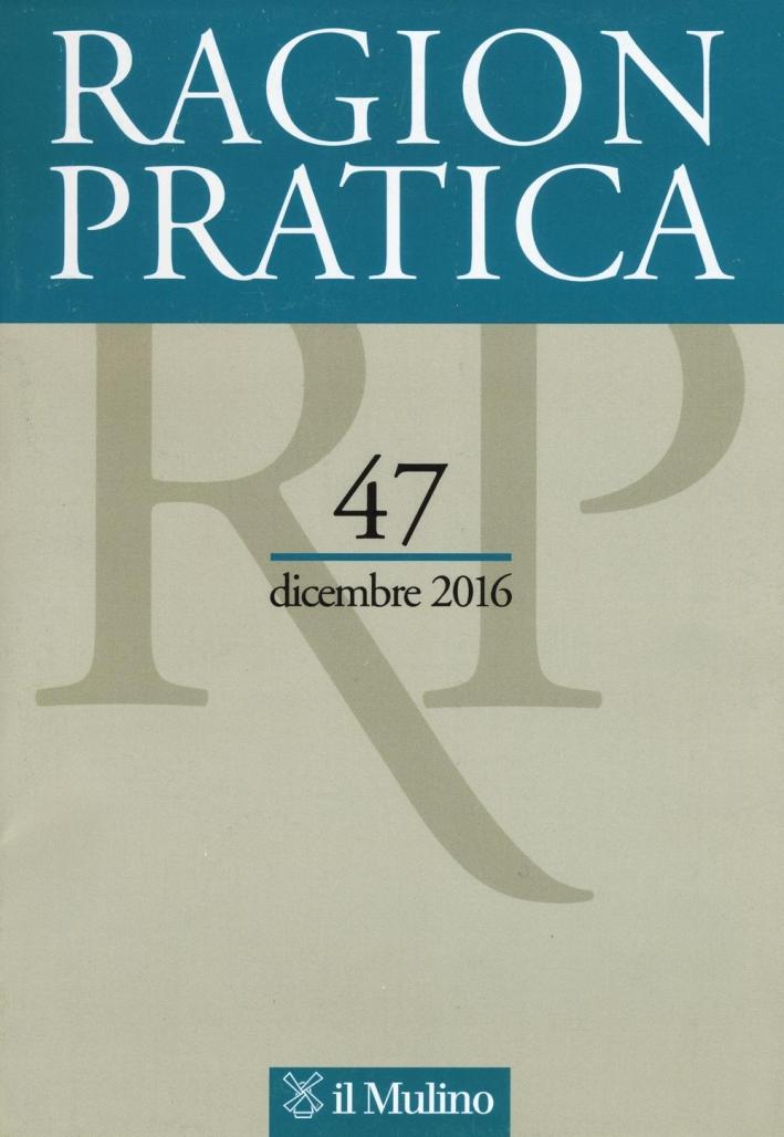 Ragion pratica (2016). Vol. 47.