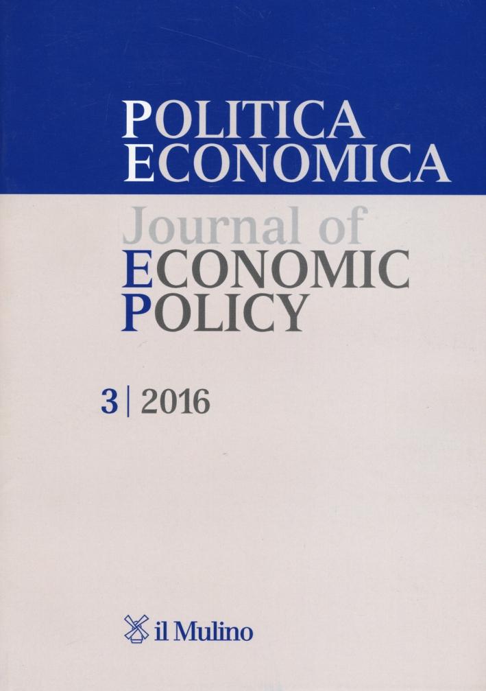 Politica economica-Journal of economic policy (2016). Vol. 3.