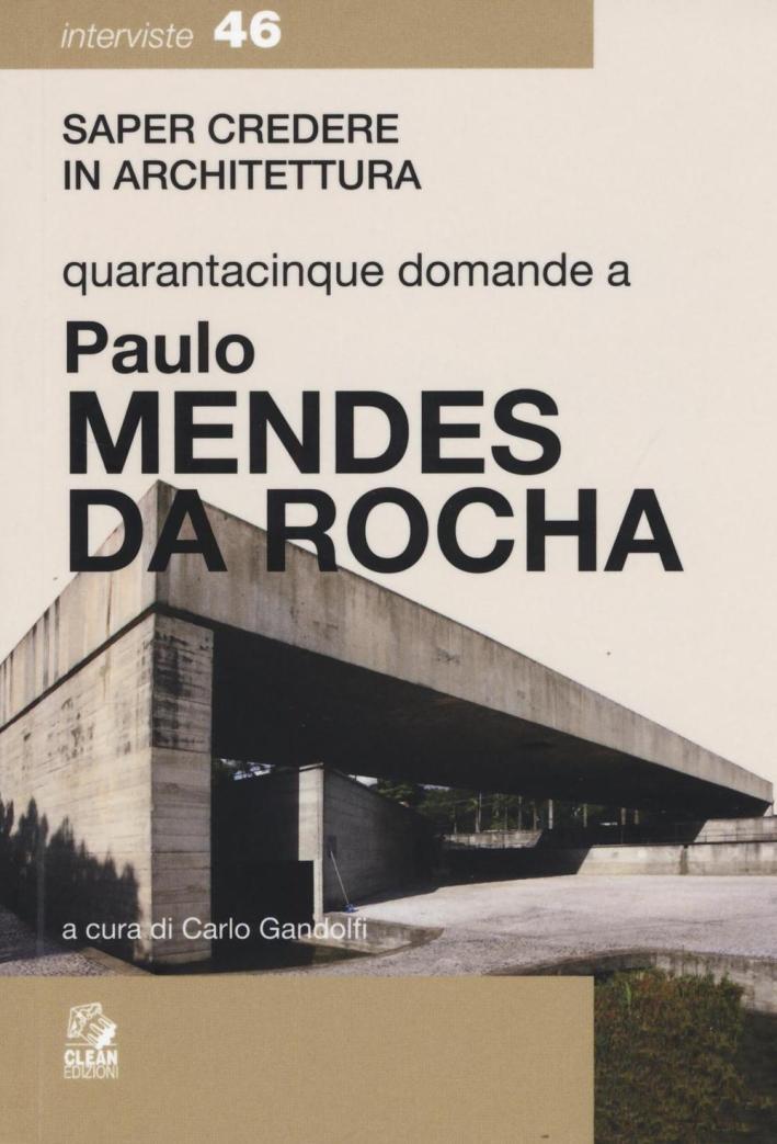 Quarantacinque Domande a Paolo Mendes Da Rocha.
