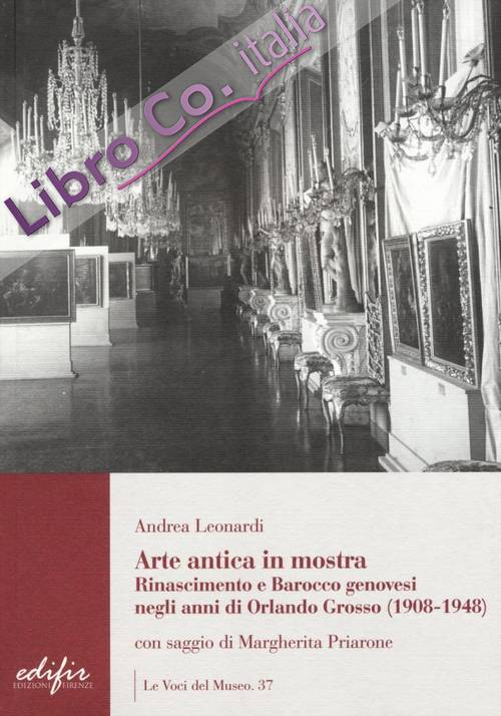 Arte Antica in Mostra. Rinascimento e Barocco genovesi negli anni di Orlando Grosso (1908-1948).
