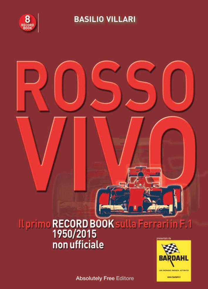 Rosso vivo. Il primo record book sulla Ferrari in F.1 1950/2015 non ufficiale