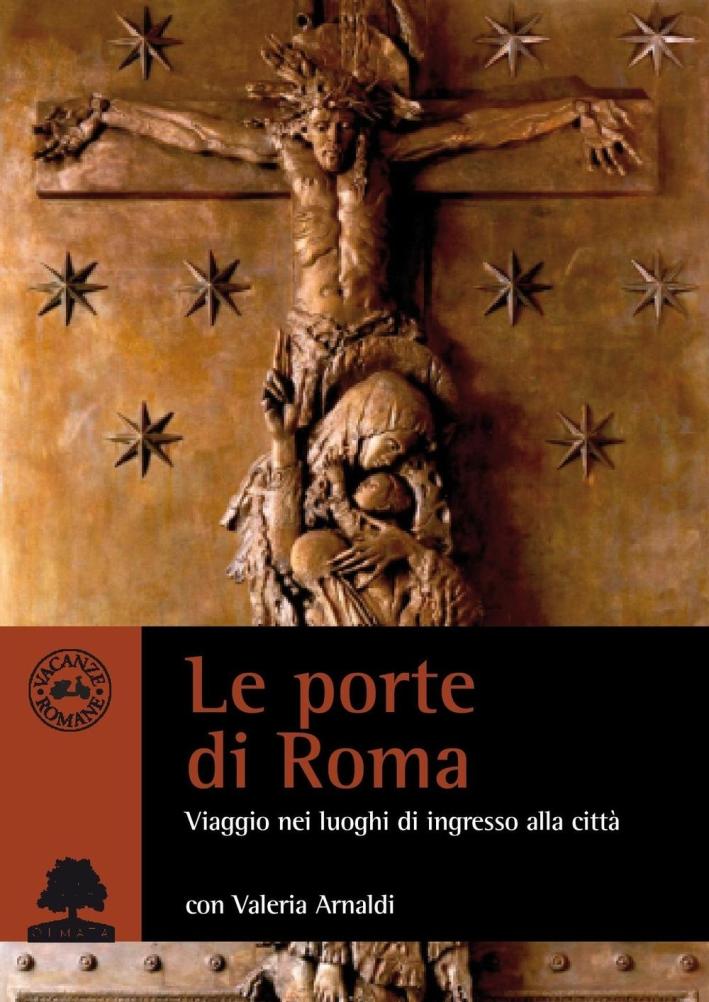 Le porte di Roma. Viaggio tra i luoghi di ingresso.