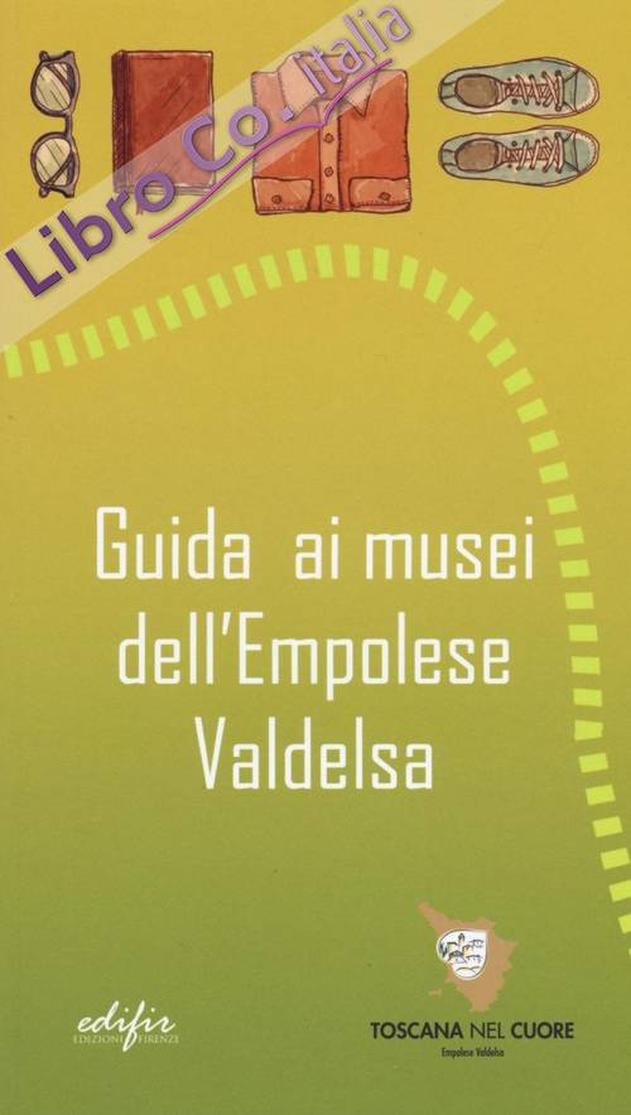 Guida ai Musei del Territorio Empolese. Valdelsa.