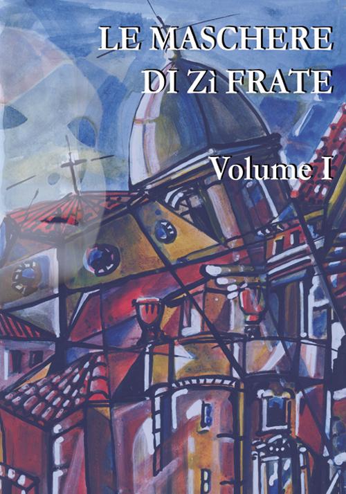 Le maschere di Zì Frate. Vol. 1.