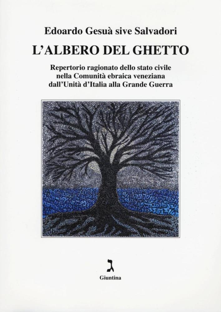 L'albero del ghetto. Repertorio ragionato dello stato civile nella comunità ebraica veneziana dall'Unità d'Italia alla Grande Guerra.